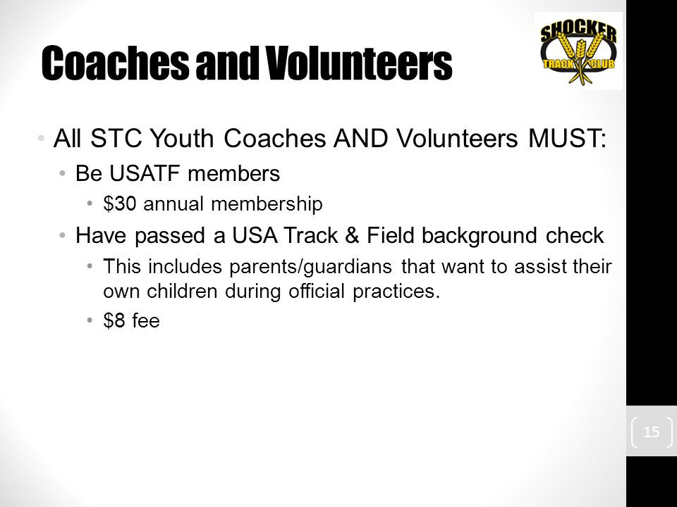 Coaches and Volunteers All STC Youth Coaches AND Volunteers MUST: Be USATF members $30 annual membership Have passed a USA Track & Field background ch