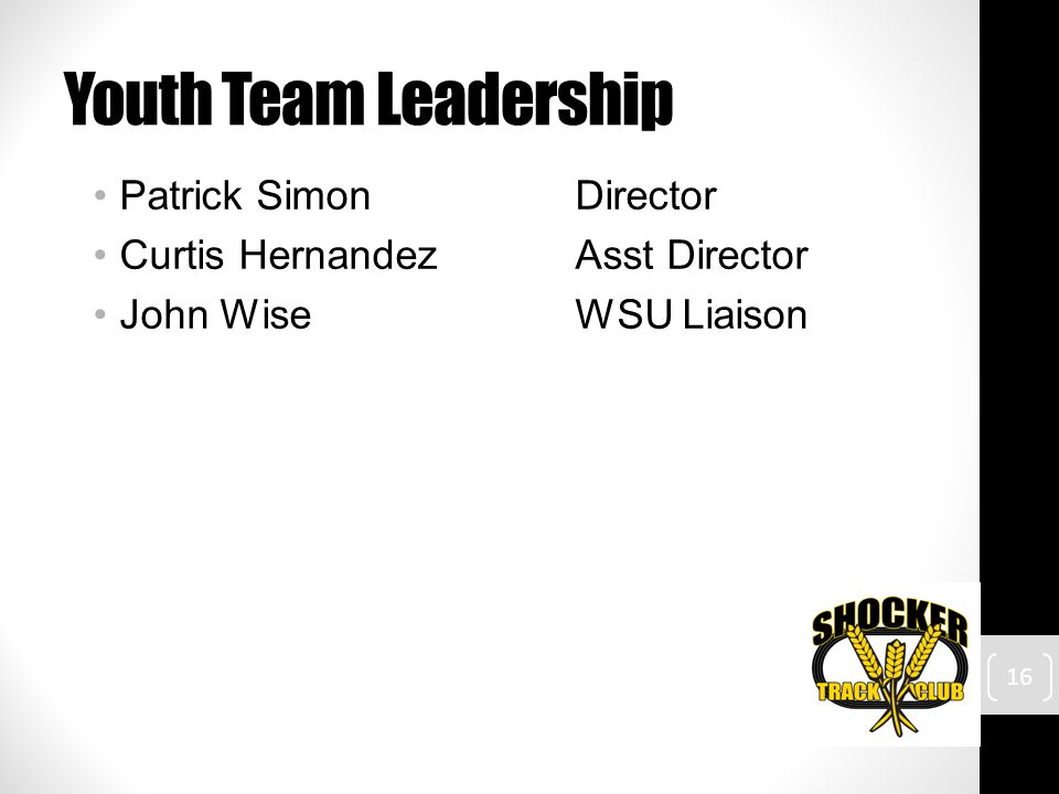 Youth Team Leadership Patrick SimonDirector Curtis HernandezAsst Director John WiseWSU Liaison 16