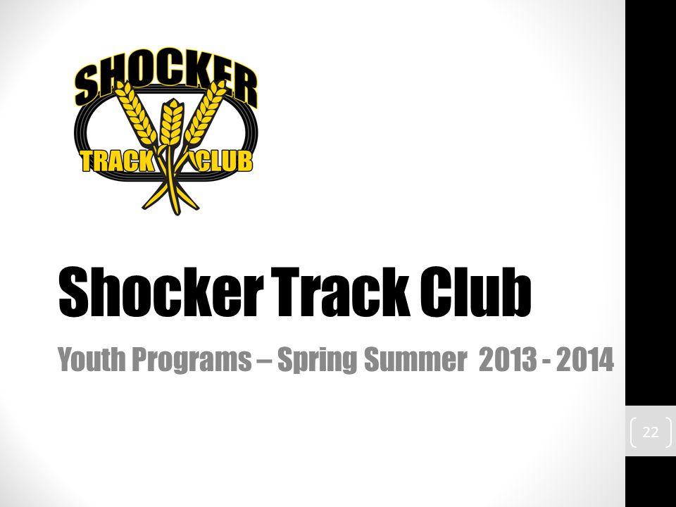 Shocker Track Club Youth Programs – Spring Summer 2013 - 2014 22