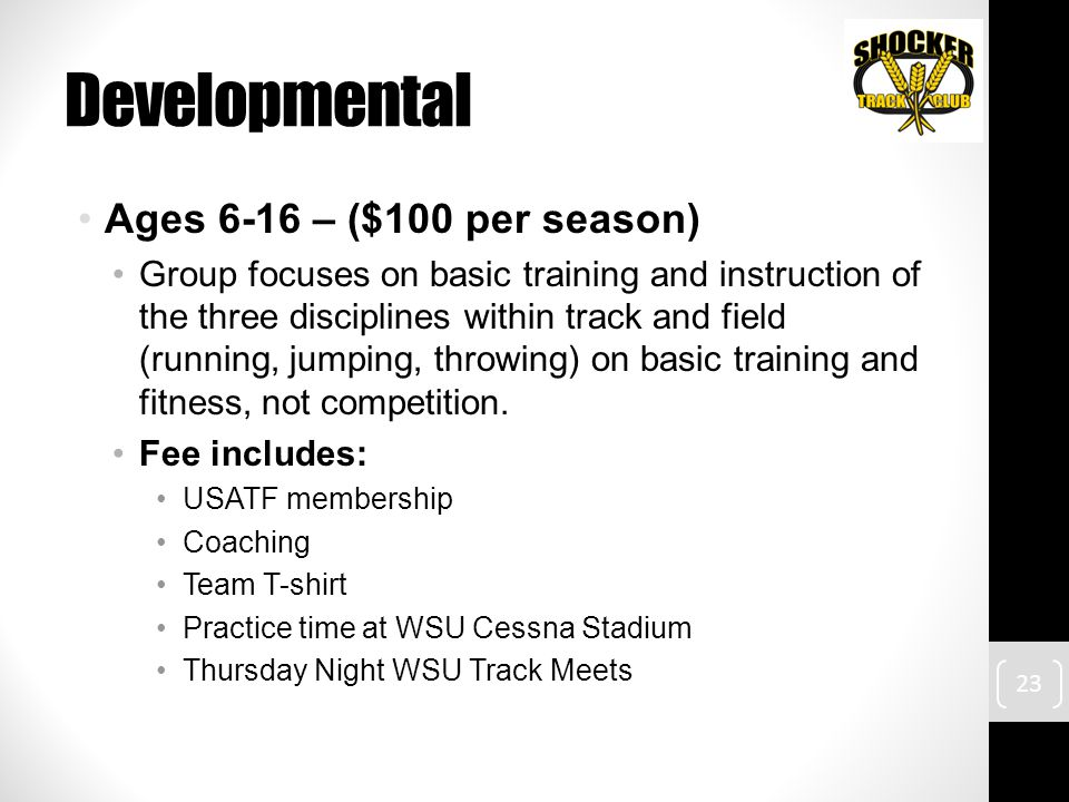 Developmental Ages 6-16 – ($100 per season) Group focuses on basic training and instruction of the three disciplines within track and field (running, jumping, throwing) on basic training and fitness, not competition.