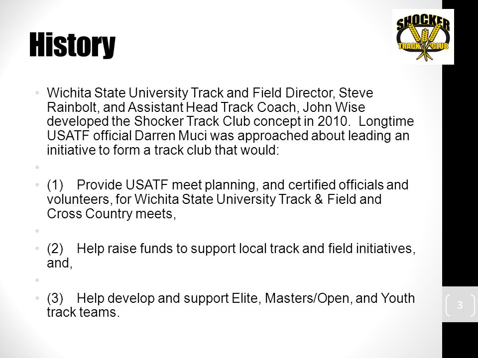 History Wichita State University Track and Field Director, Steve Rainbolt, and Assistant Head Track Coach, John Wise developed the Shocker Track Club