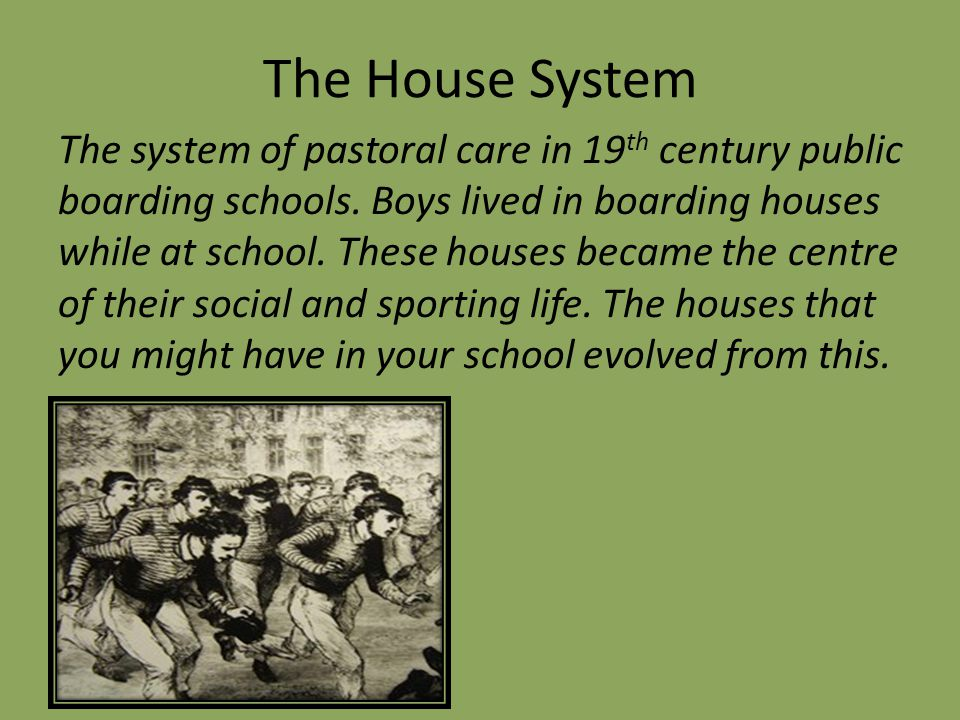 The House System The system of pastoral care in 19 th century public boarding schools.