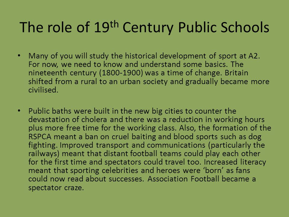 The role of 19 th Century Public Schools Many of you will study the historical development of sport at A2.