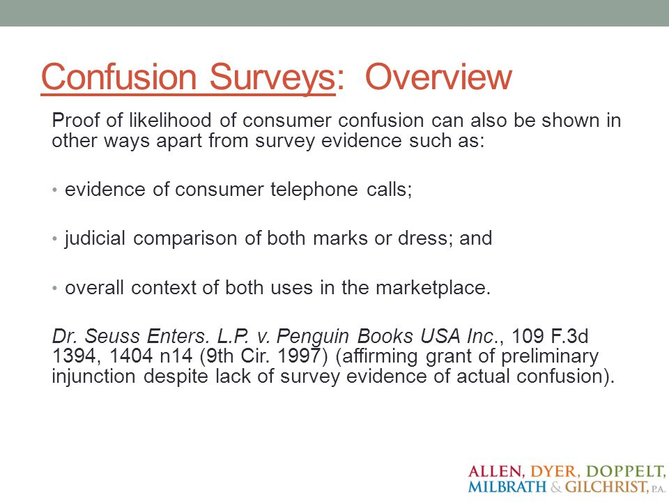 Confusion Surveys: Overview Proof of likelihood of consumer confusion can also be shown in other ways apart from survey evidence such as: evidence of