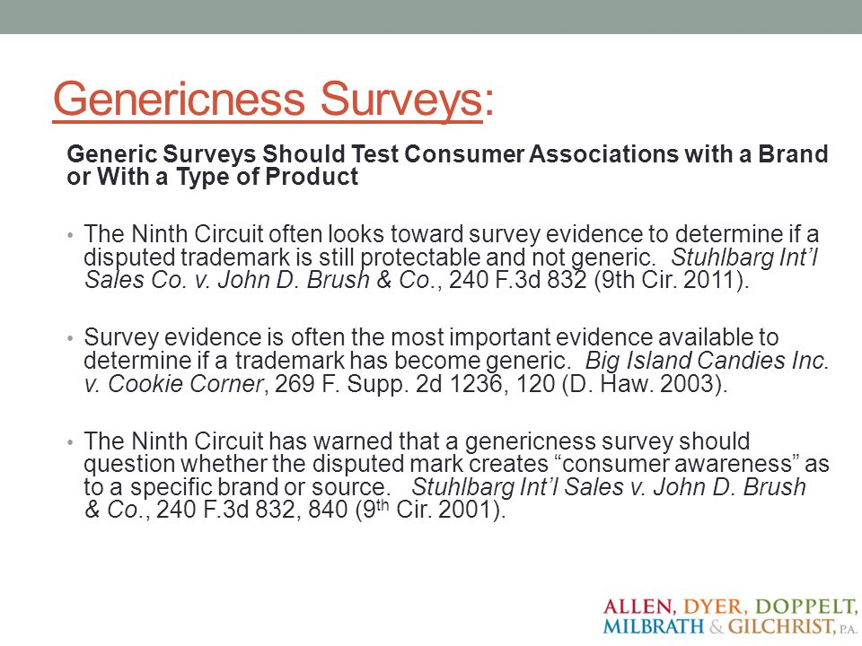 Genericness Surveys: Generic Surveys Should Test Consumer Associations with a Brand or With a Type of Product The Ninth Circuit often looks toward sur