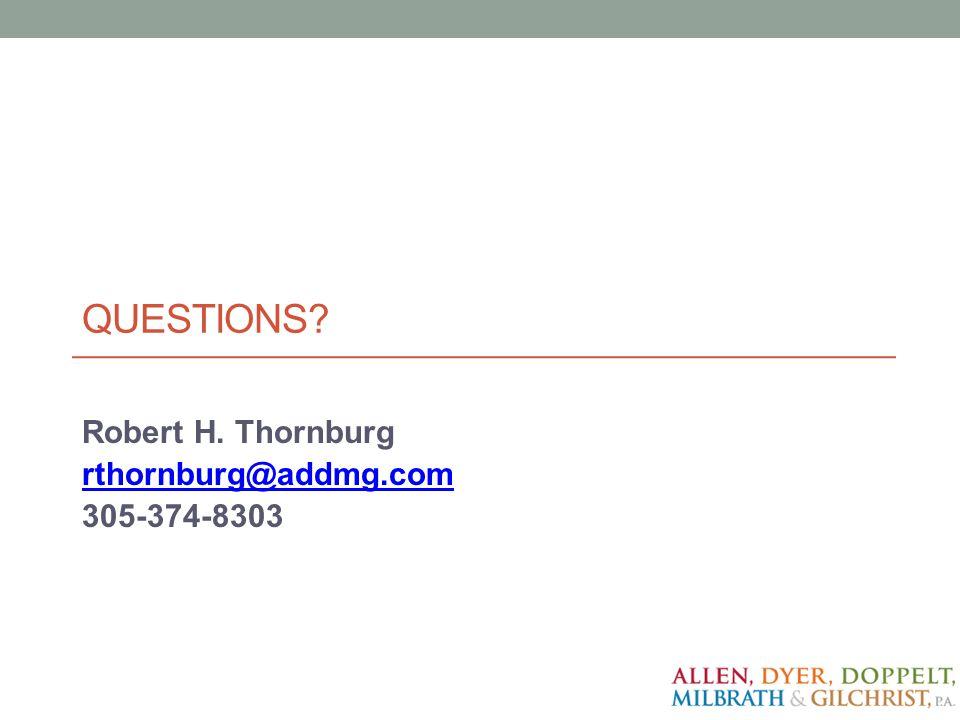 QUESTIONS? Robert H. Thornburg rthornburg@addmg.com 305-374-8303