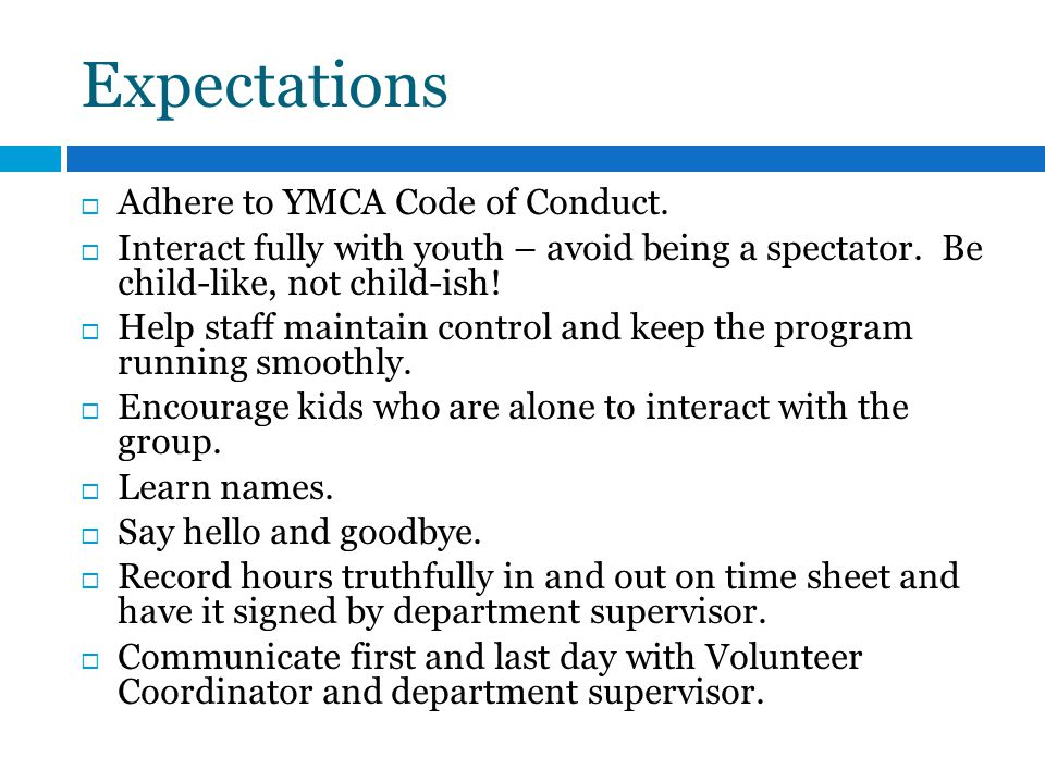 Expectations Adhere to YMCA Code of Conduct. Interact fully with youth – avoid being a spectator.
