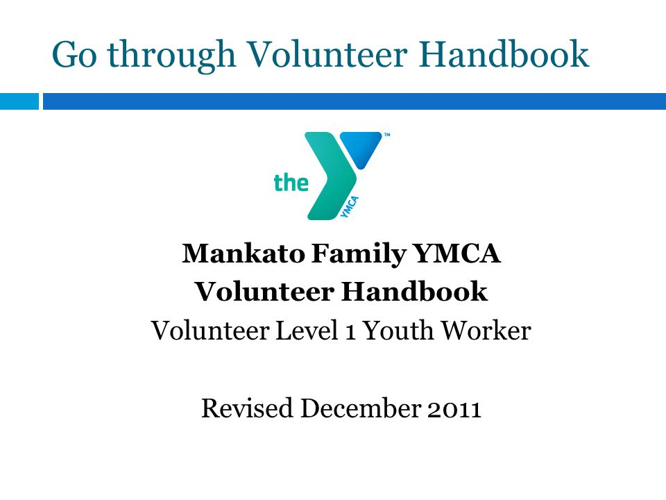 Go through Volunteer Handbook Mankato Family YMCA Volunteer Handbook Volunteer Level 1 Youth Worker Revised December 2011