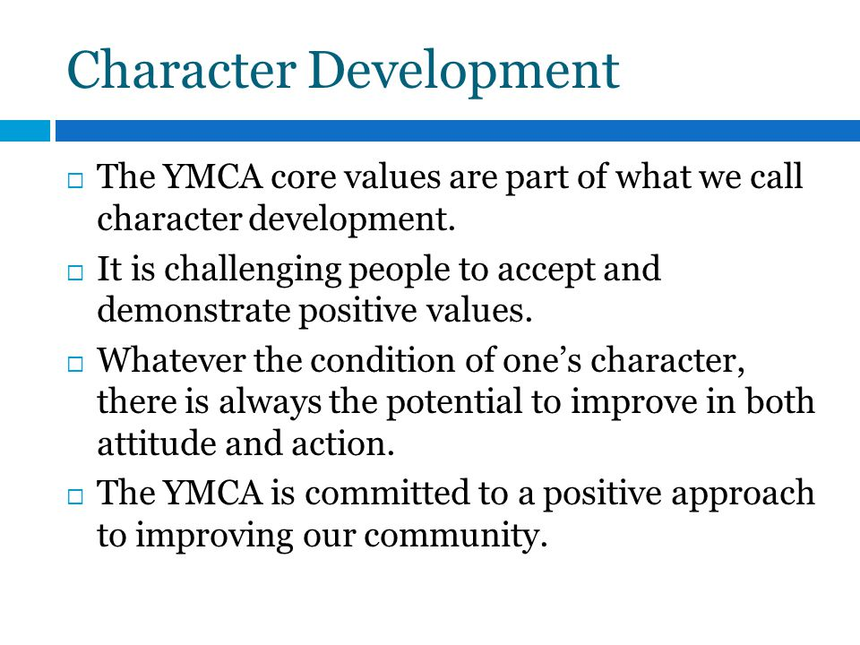 Character Development The YMCA core values are part of what we call character development.