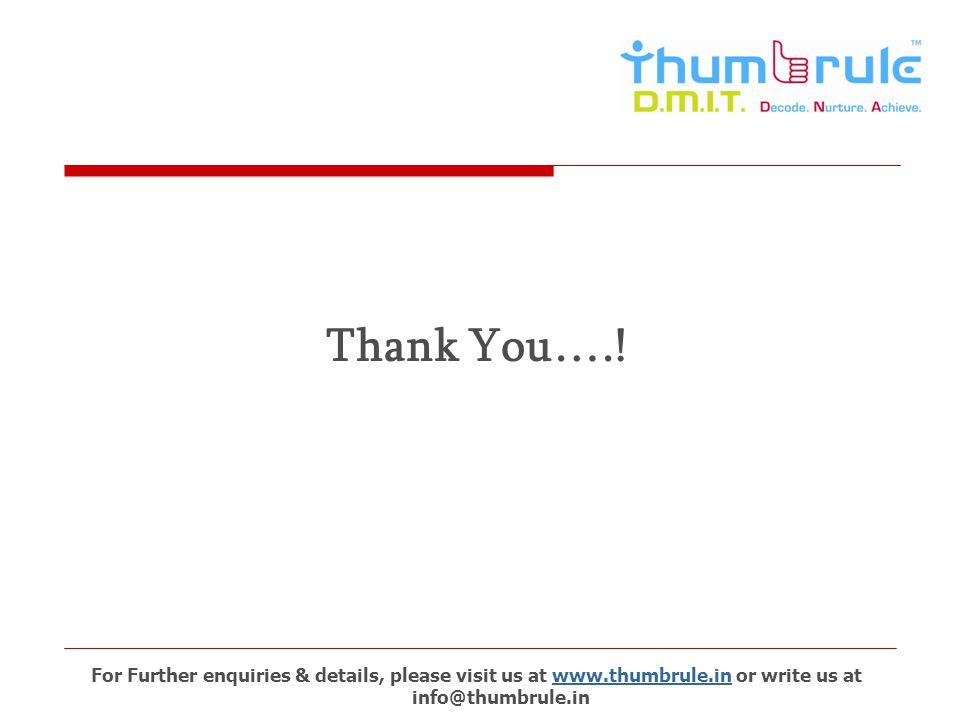 Thank You….! For Further enquiries & details, please visit us at www.thumbrule.in or write us at info@thumbrule.inwww.thumbrule.in