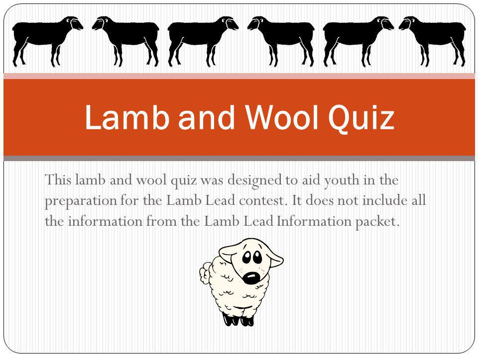 This lamb and wool quiz was designed to aid youth in the preparation for the Lamb Lead contest.