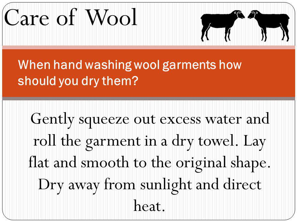 Care of Wool When hand washing wool garments how should you dry them.