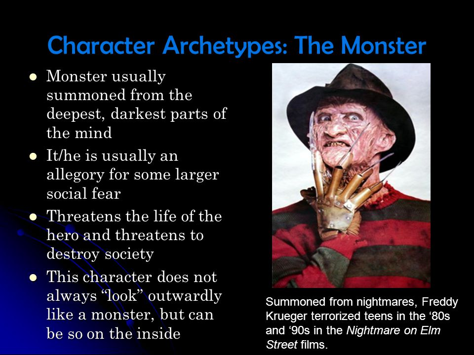 Character Archetypes: The Monster Monster usually summoned from the deepest, darkest parts of the mind Monster usually summoned from the deepest, dark