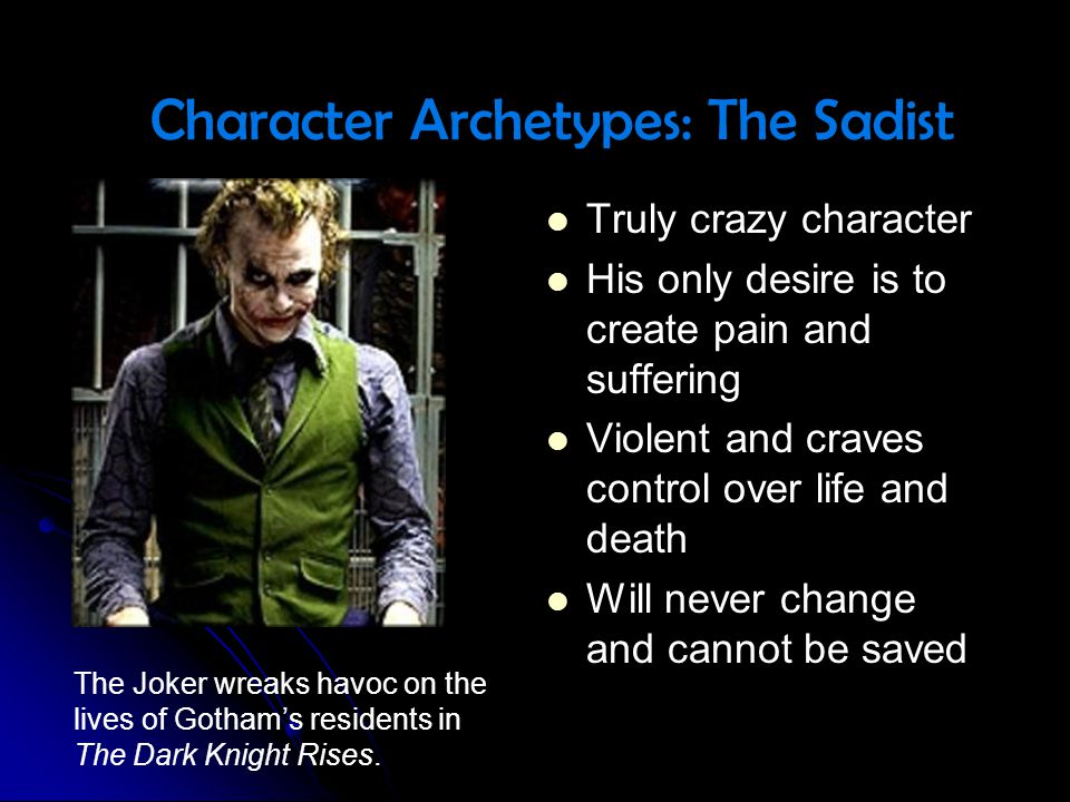 Truly crazy character Truly crazy character His only desire is to create pain and suffering His only desire is to create pain and suffering Violent an