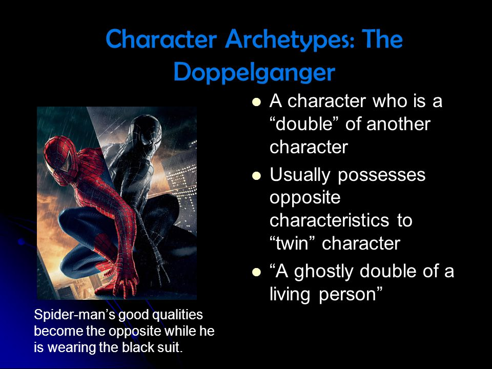 A character who is a double of another character A character who is a double of another character Usually possesses opposite characteristics to twin c