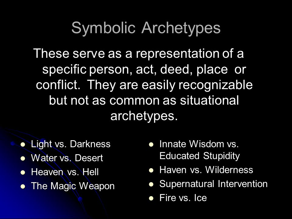 Symbolic Archetypes These serve as a representation of a specific person, act, deed, place or conflict. They are easily recognizable but not as common