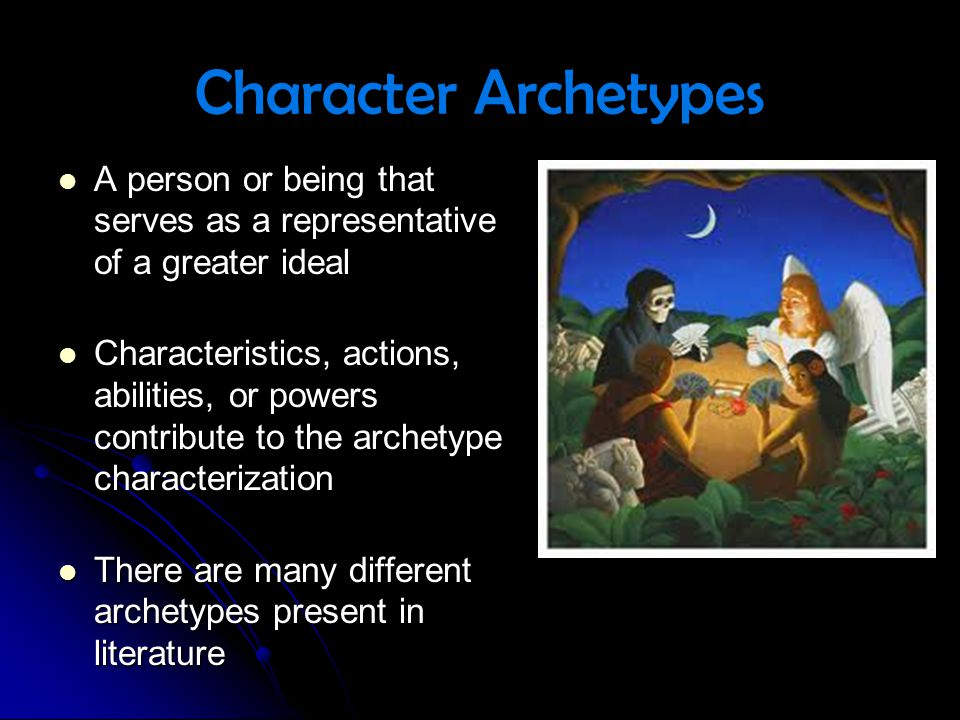 Character Archetypes A person or being that serves as a representative of a greater ideal A person or being that serves as a representative of a great