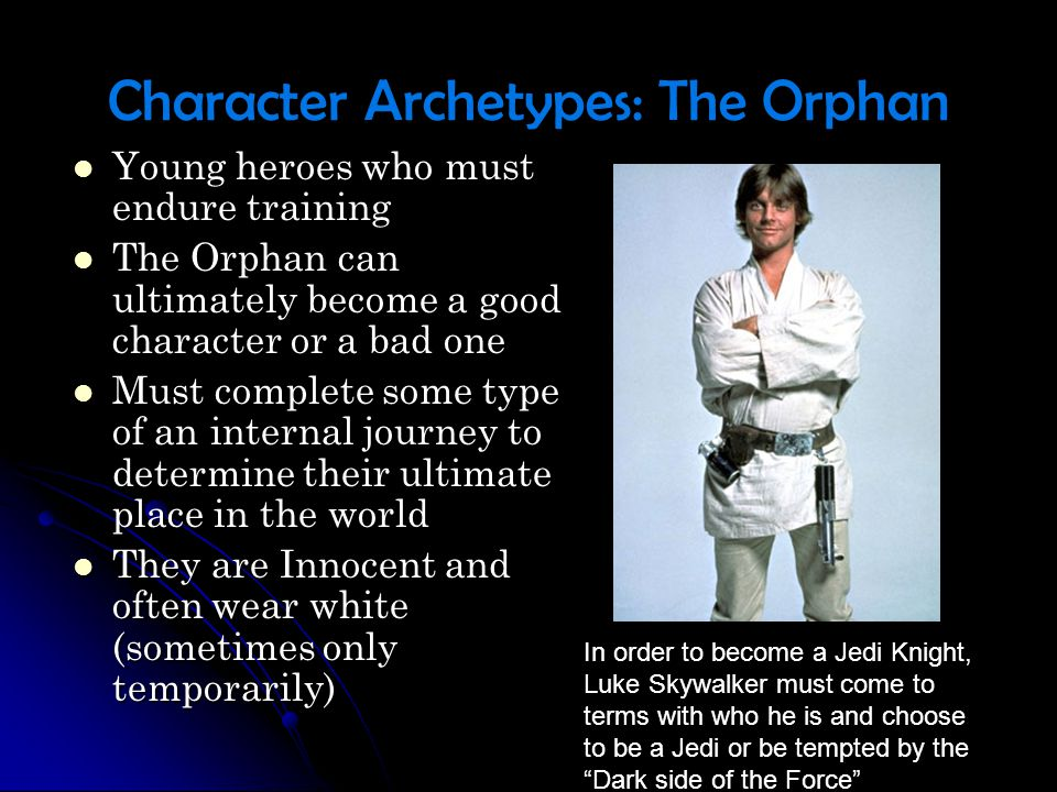 Character Archetypes: The Orphan Young heroes who must endure training Young heroes who must endure training The Orphan can ultimately become a good c