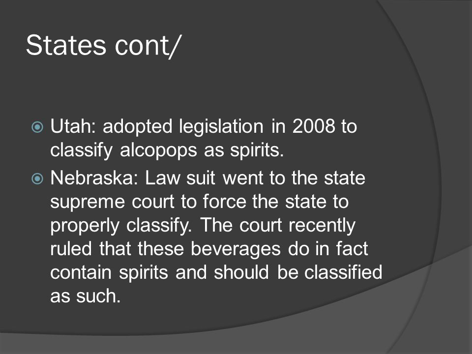 States cont/ Utah: adopted legislation in 2008 to classify alcopops as spirits.