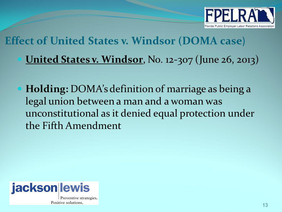 Effect of United States v. Windsor (DOMA case) United States v. Windsor, No. 12-307 (June 26, 2013) Holding: DOMAs definition of marriage as being a l