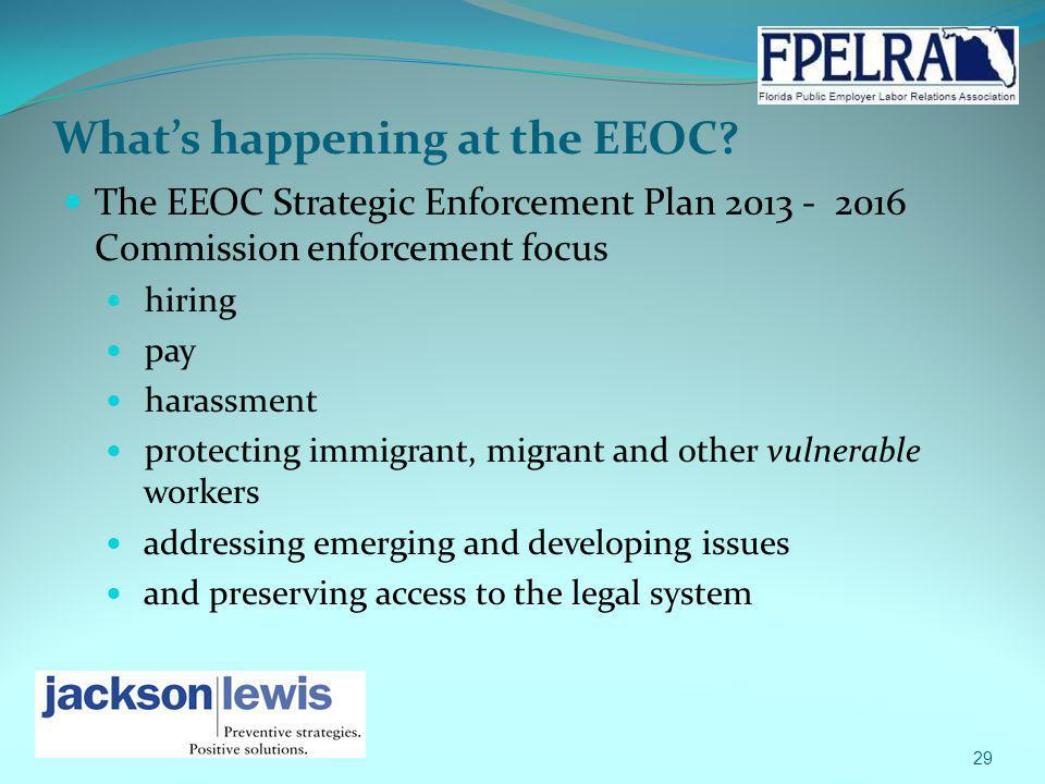 Whats happening at the EEOC? The EEOC Strategic Enforcement Plan 2013 - 2016 Commission enforcement focus hiring pay harassment protecting immigrant,