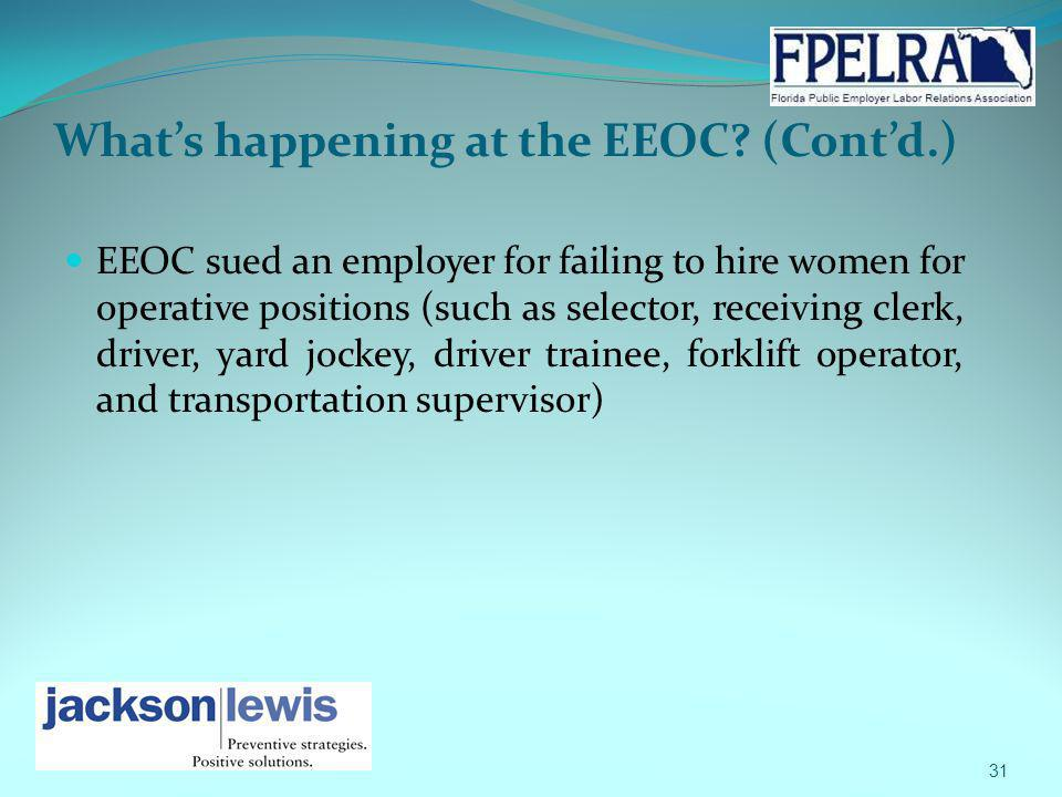 Whats happening at the EEOC? (Contd.) EEOC sued an employer for failing to hire women for operative positions (such as selector, receiving clerk, driv
