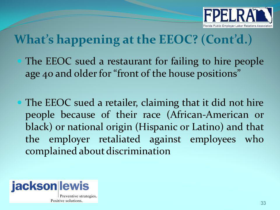 Whats happening at the EEOC? (Contd.) The EEOC sued a restaurant for failing to hire people age 40 and older for front of the house positions The EEOC