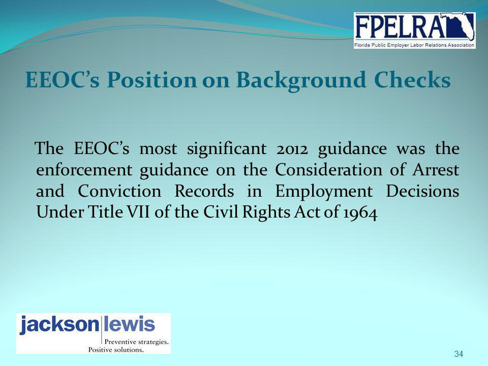EEOCs Position on Background Checks The EEOCs most significant 2012 guidance was the enforcement guidance on the Consideration of Arrest and Convictio