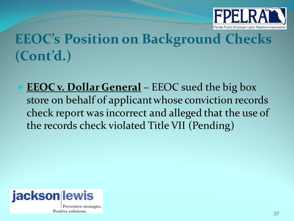 EEOCs Position on Background Checks (Contd.) EEOC v. Dollar General – EEOC sued the big box store on behalf of applicant whose conviction records chec