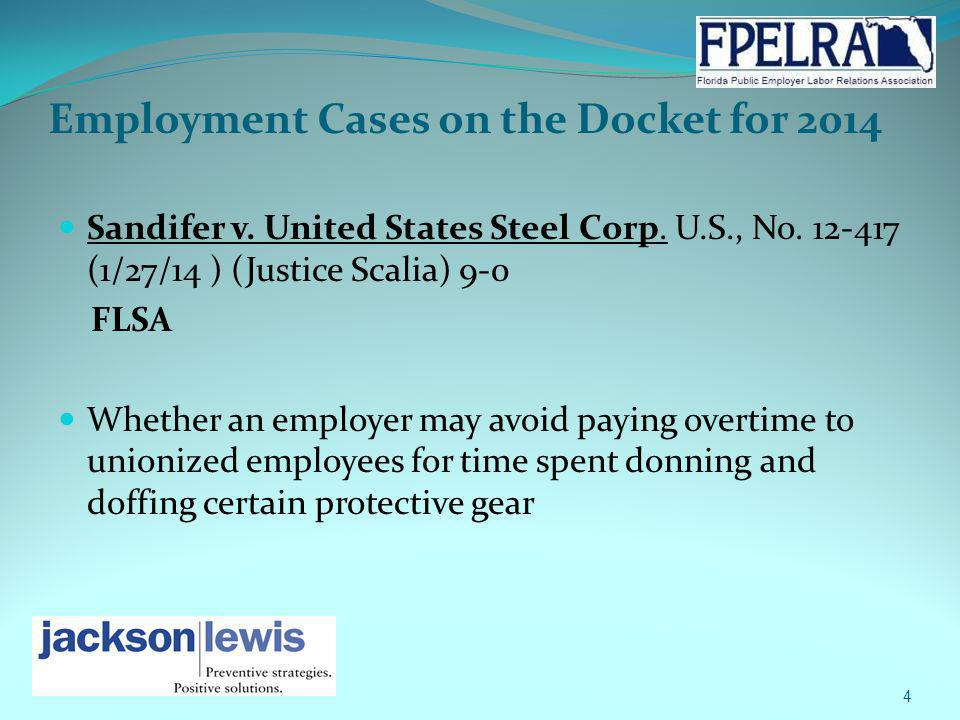Employment Cases on the Docket for 2014 Sandifer v. United States Steel Corp. U.S., No. 12-417 (1/27/14 ) (Justice Scalia) 9-0 FLSA Whether an employe