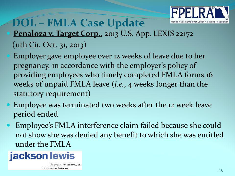 DOL – FMLA Case Update Penaloza v. Target Corp., 2013 U.S. App. LEXIS 22172 (11th Cir. Oct. 31, 2013) Employer gave employee over 12 weeks of leave du