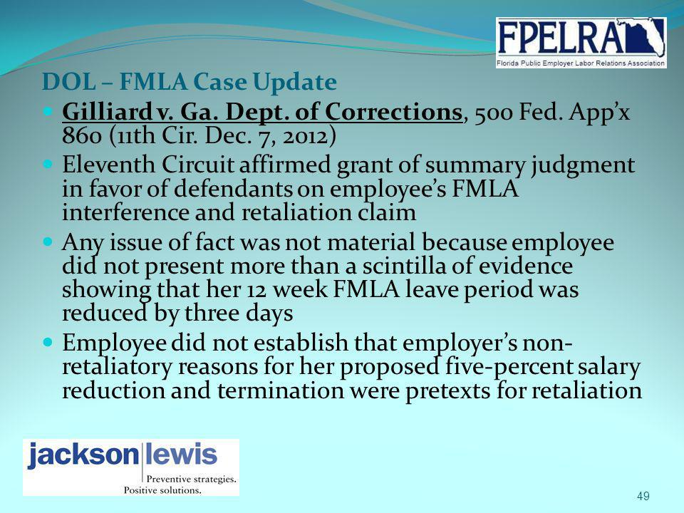 DOL – FMLA Case Update Gilliard v. Ga. Dept. of Corrections, 500 Fed. Appx 860 (11th Cir. Dec. 7, 2012) Eleventh Circuit affirmed grant of summary jud