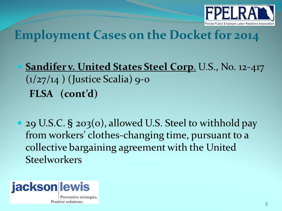 Employment Cases on the Docket for 2014 Sandifer v. United States Steel Corp. U.S., No. 12-417 (1/27/14 ) (Justice Scalia) 9-0 FLSA (contd) 29 U.S.C.