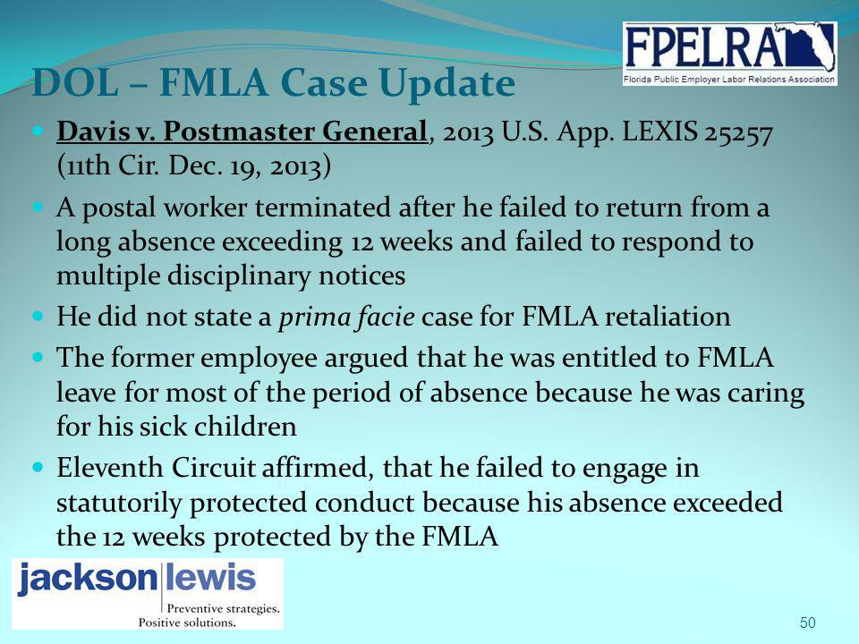DOL – FMLA Case Update Davis v. Postmaster General, 2013 U.S. App. LEXIS 25257 (11th Cir. Dec. 19, 2013) A postal worker terminated after he failed to