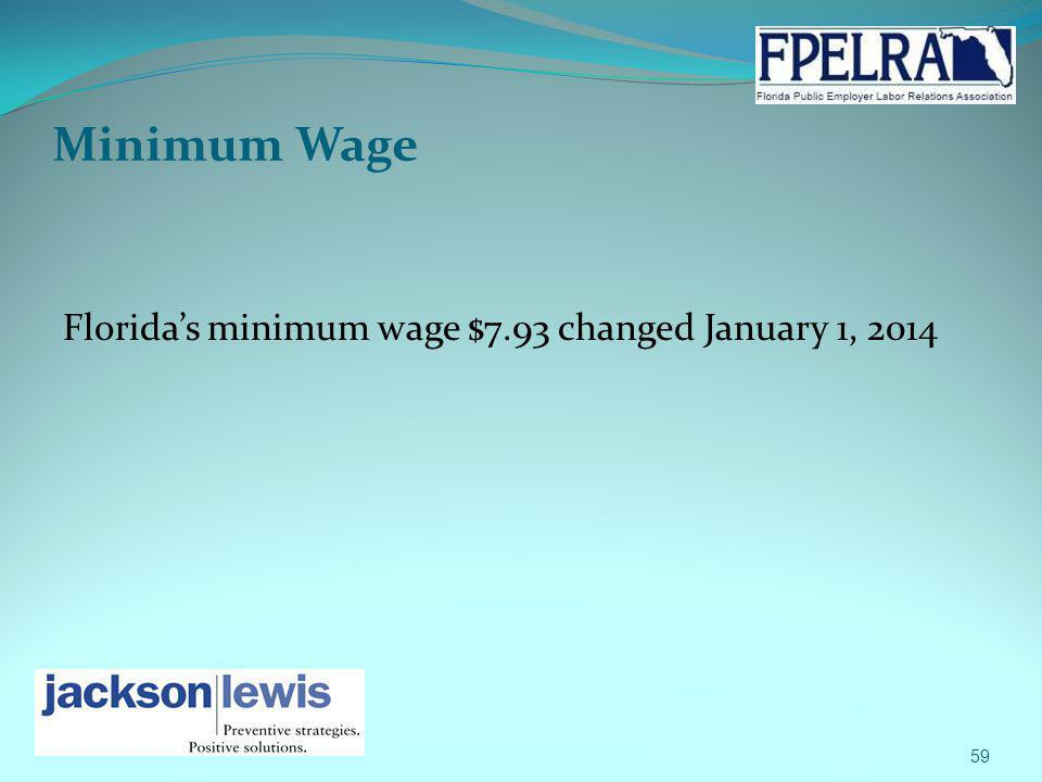 Minimum Wage Floridas minimum wage $7.93 changed January 1, 2014 59