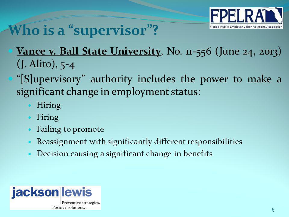 Who is a supervisor? Vance v. Ball State University, No. 11-556 (June 24, 2013) (J. Alito), 5-4 [S]upervisory authority includes the power to make a s
