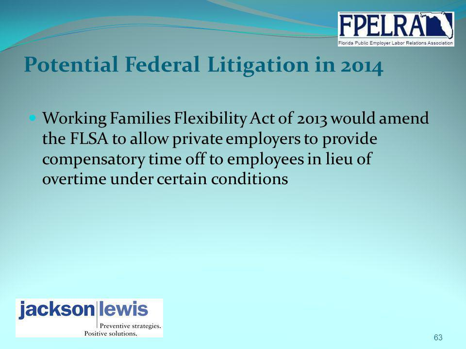 Potential Federal Litigation in 2014 Working Families Flexibility Act of 2013 would amend the FLSA to allow private employers to provide compensatory
