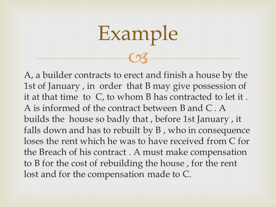 A, a builder contracts to erect and finish a house by the 1st of January, in order that B may give possession of it at that time to C, to whom B has contracted to let it.