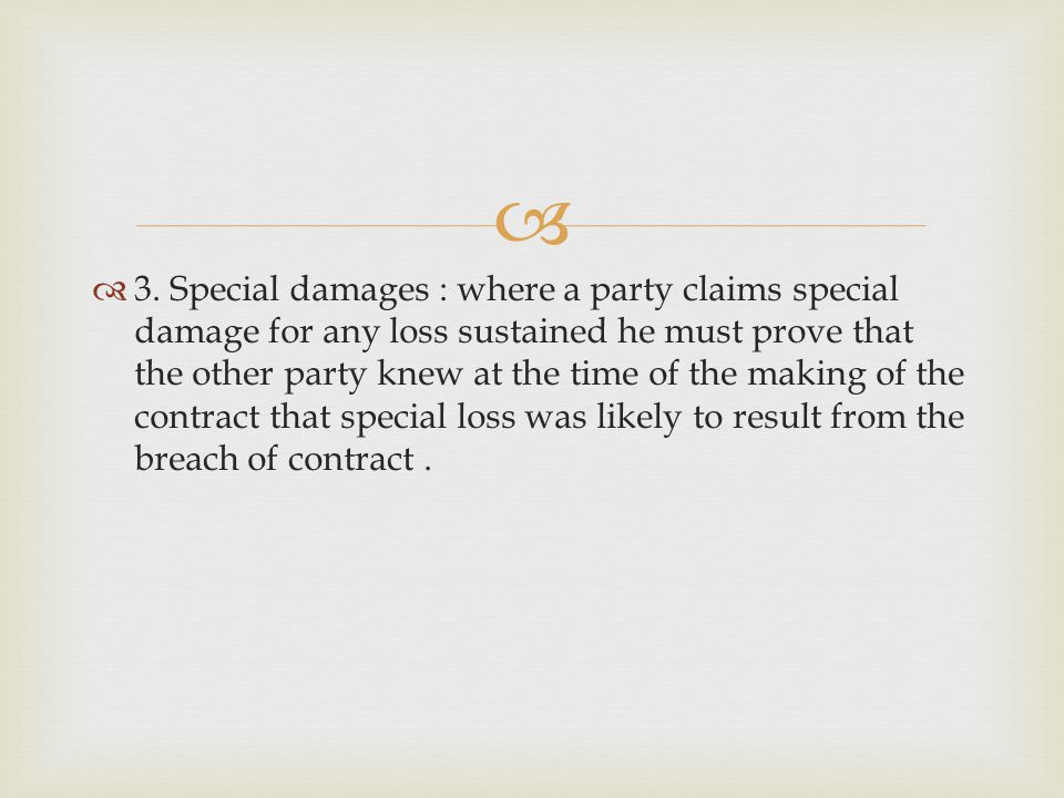 3. Special damages : where a party claims special damage for any loss sustained he must prove that the other party knew at the time of the making of t