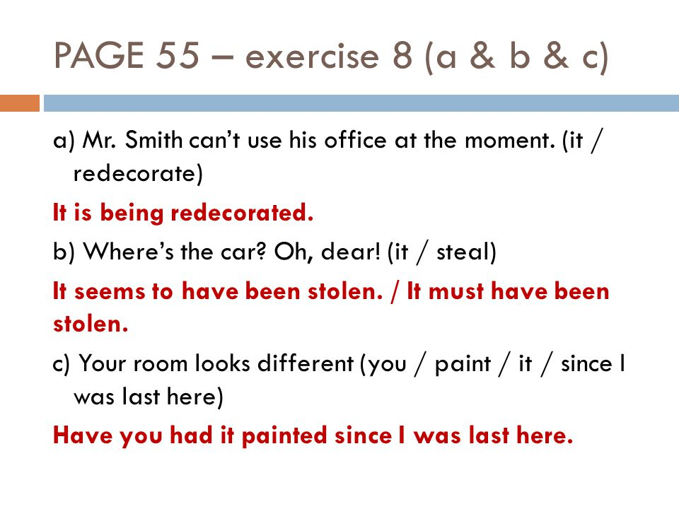 PAGE 55 – exercise 8 (a & b & c) a) Mr. Smith cant use his office at the moment.