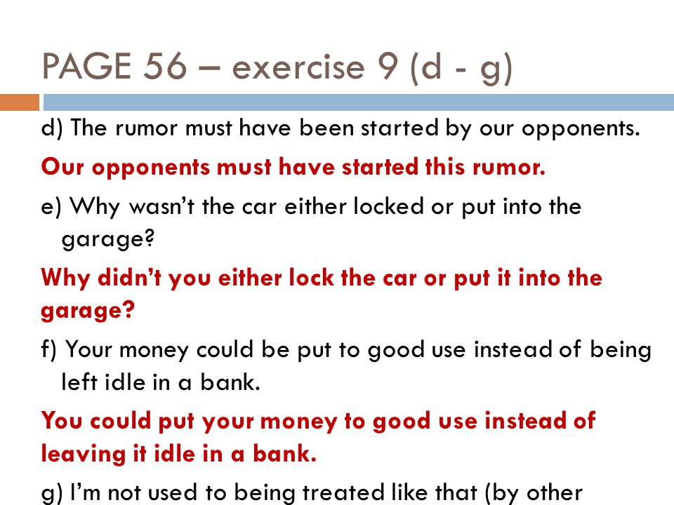 PAGE 56 – exercise 9 (d - g) d) The rumor must have been started by our opponents.