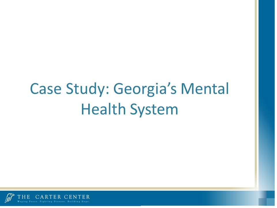 Case Study: Georgias Mental Health System