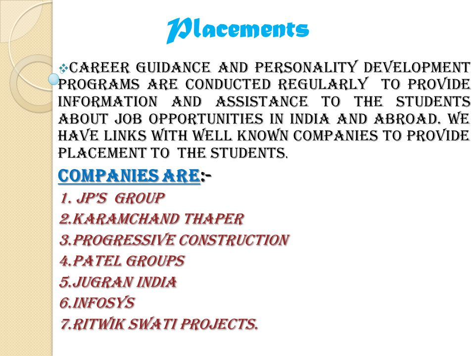 Placements Career guidance and personality development programs are conducted regularly to provide information and assistance to the students about job opportunities in India and Abroad.