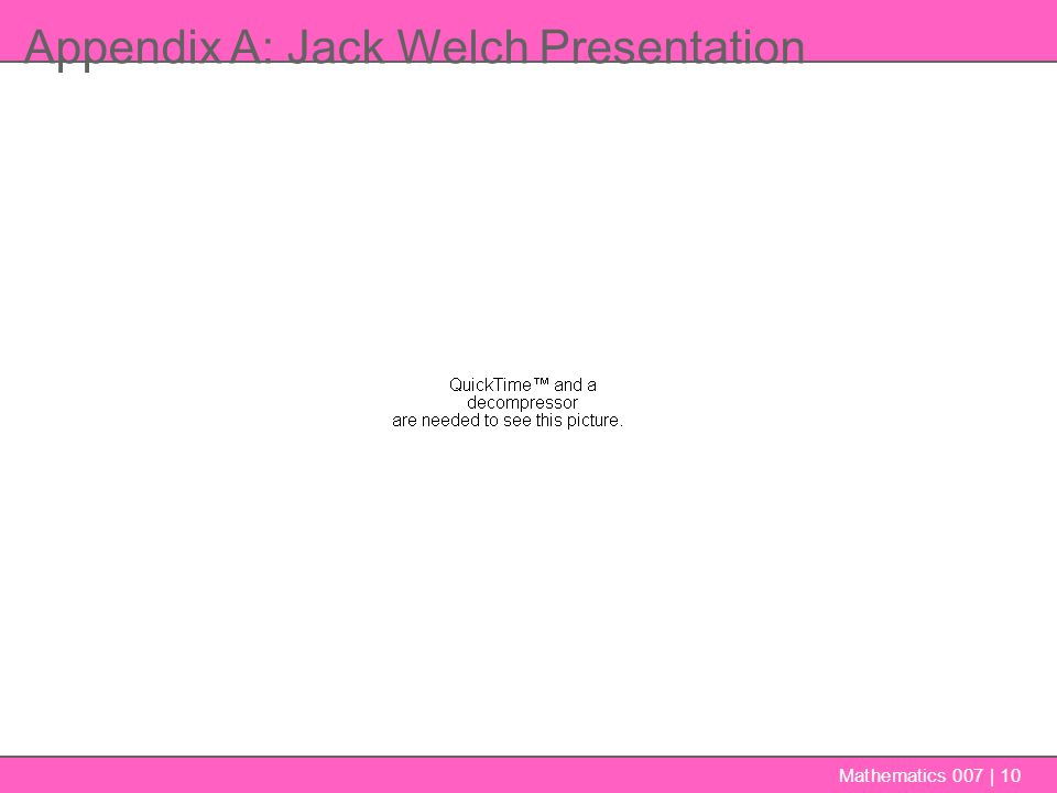 Appendix A: Jack Welch Presentation Mathematics 007 | 10