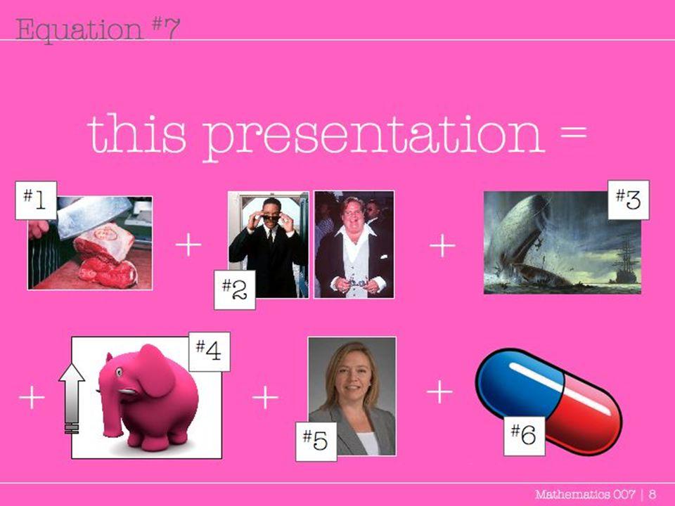 this presentation = Mathematics 007 | 8 Equation # 7 + + ++ +