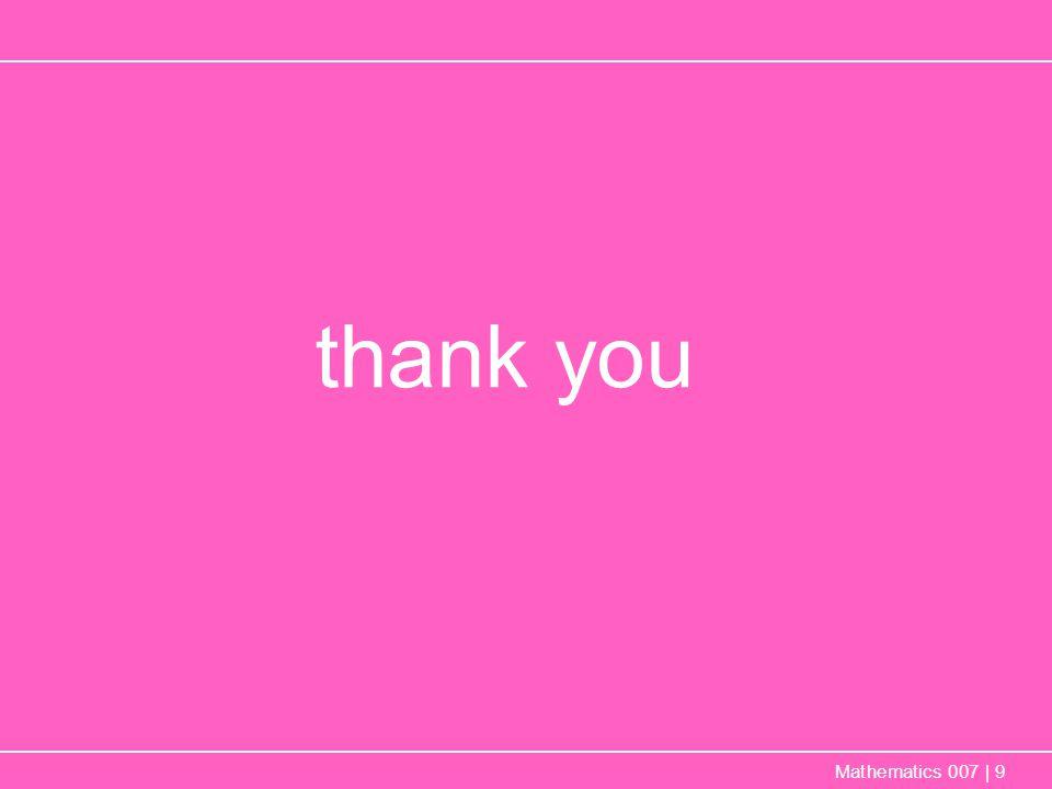 thank you Mathematics 007 | 9