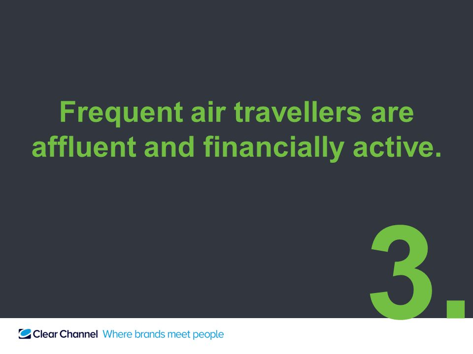 Frequent air travellers are affluent and financially active. 3.