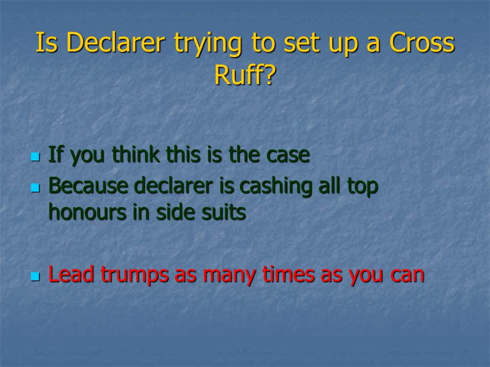 Is Declarer trying to set up a Cross Ruff.