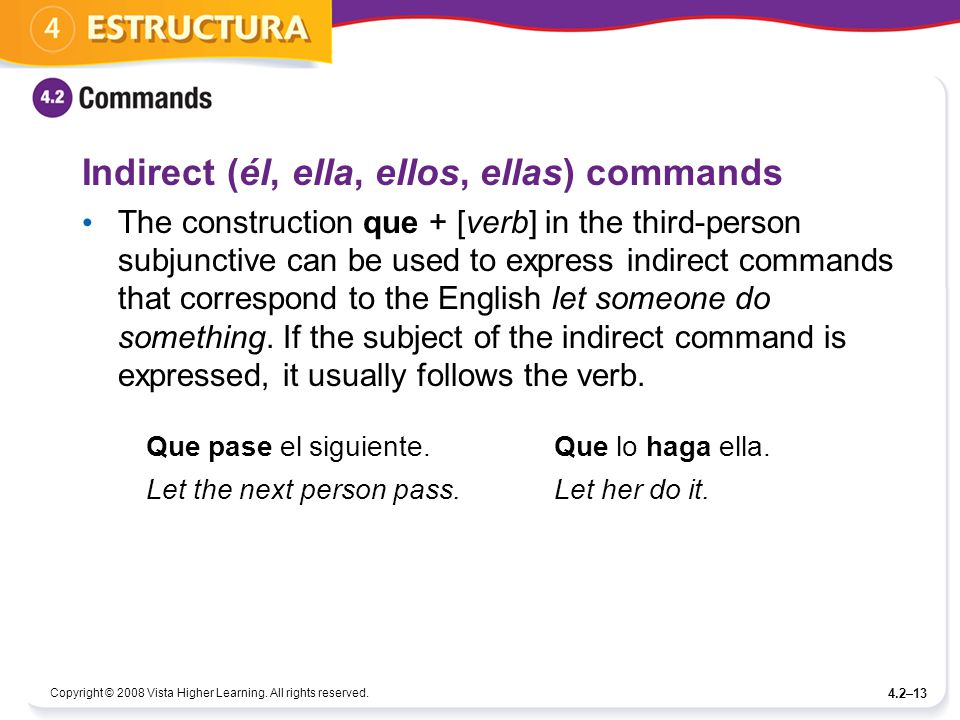 Copyright © 2008 Vista Higher Learning. All rights reserved. 4.2–13 Indirect (él, ella, ellos, ellas) commands The construction que + [verb] in the th