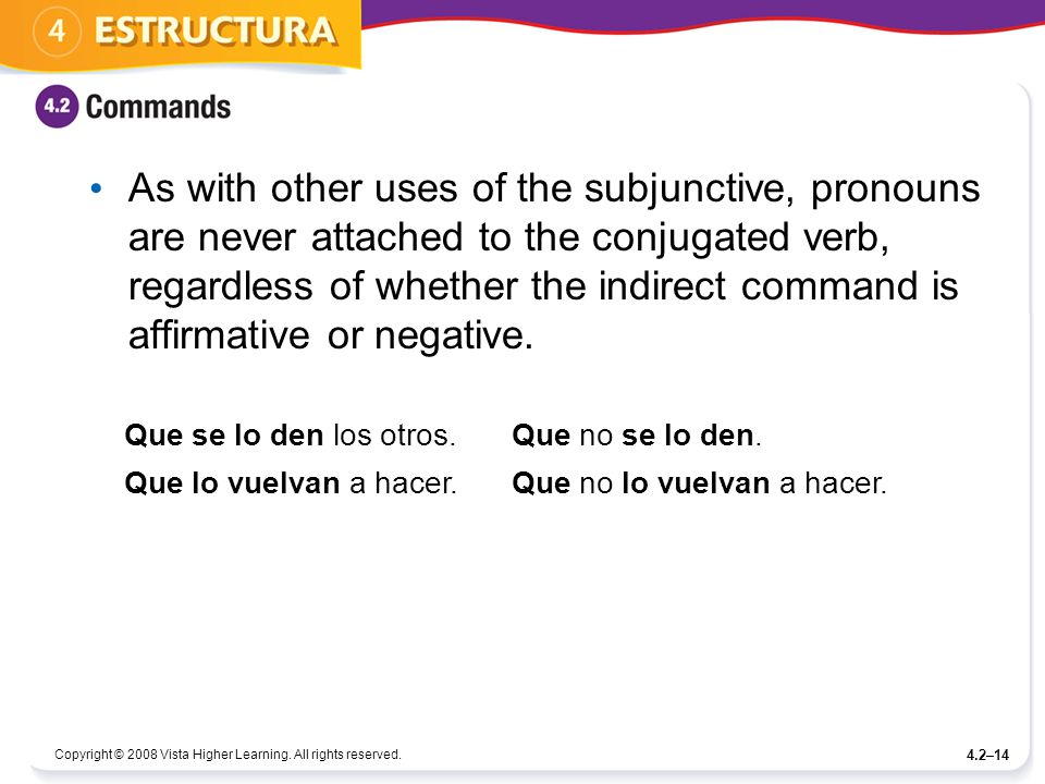 Copyright © 2008 Vista Higher Learning. All rights reserved. 4.2–14 As with other uses of the subjunctive, pronouns are never attached to the conjugat